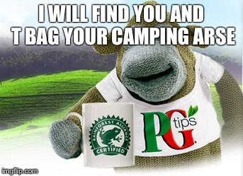 I WILL FIND YOU AND T BAG YOUR CAMPING ARSE | image tagged in cod pg tea bag | made w/ Imgflip meme maker