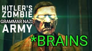 GRAMMAR NAZI *BRAINS | made w/ Imgflip meme maker