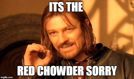 One Does Not Simply Meme | ITS THE RED CHOWDER SORRY | image tagged in memes,one does not simply | made w/ Imgflip meme maker