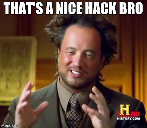 Ancient Aliens Meme | THAT'S A NICE HACK BRO | image tagged in memes,ancient aliens | made w/ Imgflip meme maker