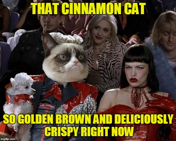 Mugatu So Hot Right Now Meme | THAT CINNAMON CAT SO GOLDEN BROWN AND DELICIOUSLY CRISPY RIGHT NOW | image tagged in memes,mugatu so hot right now | made w/ Imgflip meme maker