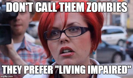 "They are also non-binary |  DON'T CALL THEM ZOMBIES; THEY PREFER ""LIVING IMPAIRED"" 