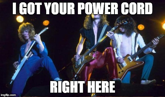 I GOT YOUR POWER CORD RIGHT HERE | made w/ Imgflip meme maker