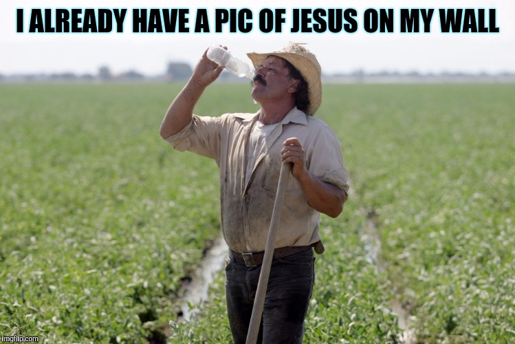 I ALREADY HAVE A PIC OF JESUS ON MY WALL | made w/ Imgflip meme maker