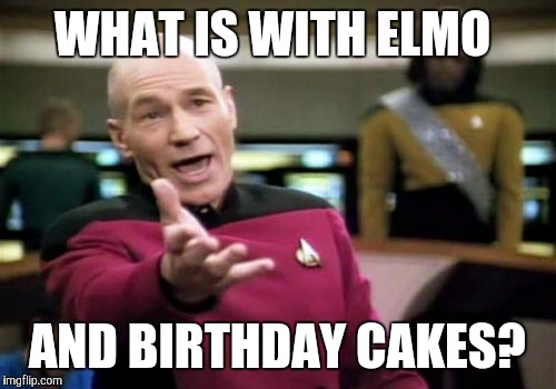 You've obviously wondered the same thing when you were a kid watching 'Sesame Street' in the 2000s. |  WHAT IS WITH ELMO; AND BIRTHDAY CAKES? | image tagged in memes,picard wtf,elmo,elmo-world,sesame street,birthday cake | made w/ Imgflip meme maker