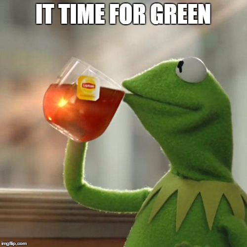But Thats None Of My Business Meme | IT TIME FOR GREEN | image tagged in memes,but thats none of my business,kermit the frog | made w/ Imgflip meme maker