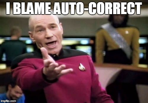 Picard Wtf Meme | I BLAME AUTO-CORRECT | image tagged in memes,picard wtf | made w/ Imgflip meme maker
