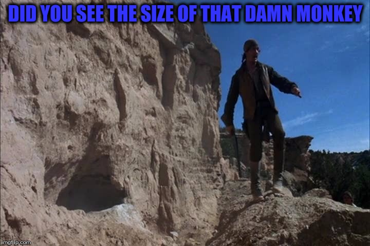 DID YOU SEE THE SIZE OF THAT DAMN MONKEY | made w/ Imgflip meme maker