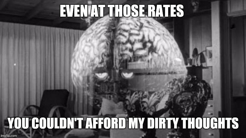 Brainy Brian 2 | EVEN AT THOSE RATES YOU COULDN'T AFFORD MY DIRTY THOUGHTS | image tagged in brainy brian 2 | made w/ Imgflip meme maker