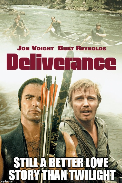 Deliverance | STILL A BETTER LOVE STORY THAN TWILIGHT | image tagged in deliverance | made w/ Imgflip meme maker