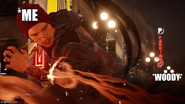 Delsin Rowe NOPE | *ME *WOODY* | image tagged in delsin rowe nope | made w/ Imgflip meme maker