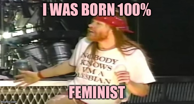 I WAS BORN 100% FEMINIST | made w/ Imgflip meme maker