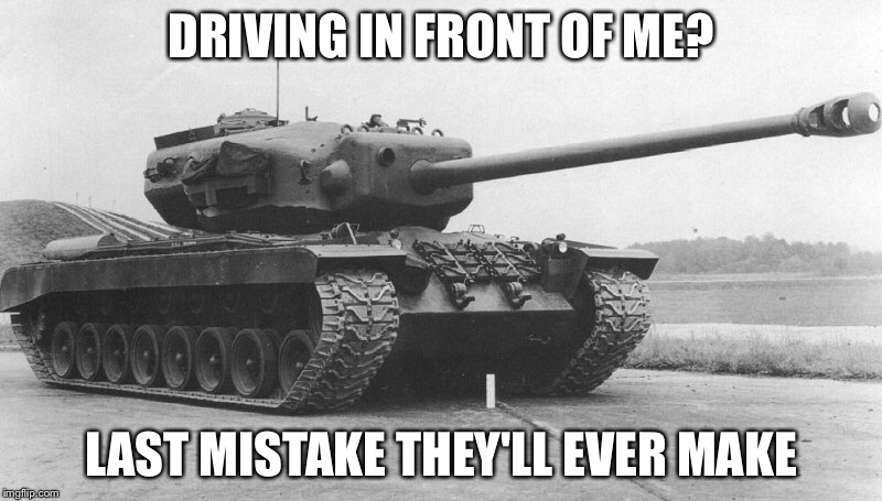 DRIVING IN FRONT OF ME? LAST MISTAKE THEY'LL EVER MAKE | made w/ Imgflip meme maker