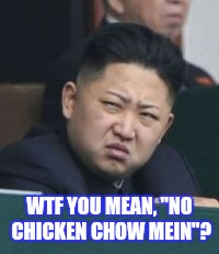 "WTF YOU MEAN, ""NO CHICKEN CHOW MEIN""? 