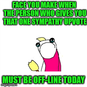 Bless your heart | FACE YOU MAKE WHEN THE PERSON WHO GIVES YOU THAT ONE SYMPATHY UPVOTE MUST BE OFF-LINE TODAY | image tagged in bad memes,upvote fairy | made w/ Imgflip meme maker