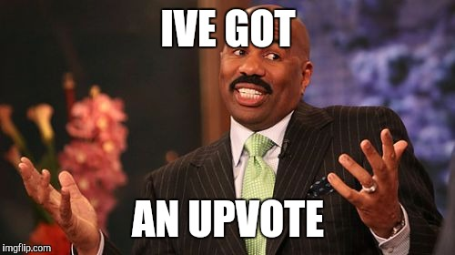 Steve Harvey Meme | IVE GOT AN UPVOTE | image tagged in memes,steve harvey | made w/ Imgflip meme maker