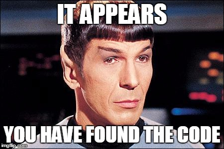 Condescending Spock |  IT APPEARS; YOU HAVE FOUND THE CODE | image tagged in condescending spock | made w/ Imgflip meme maker