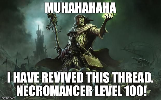 Thread Resurrection | MUHAHAHAHA I HAVE REVIVED THIS THREAD. NECROMANCER LEVEL 100! | image tagged in necromancers | made w/ Imgflip meme maker