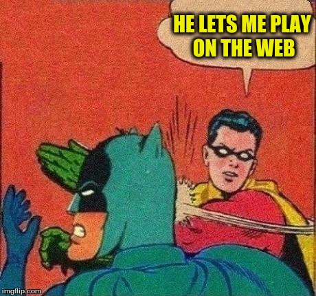 HE LETS ME PLAY ON THE WEB | made w/ Imgflip meme maker