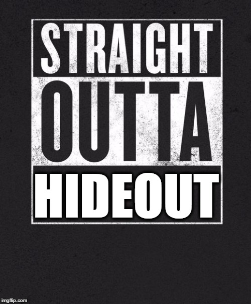 Straight Outta X blank template | HIDEOUT | image tagged in straight outta x blank template | made w/ Imgflip meme maker
