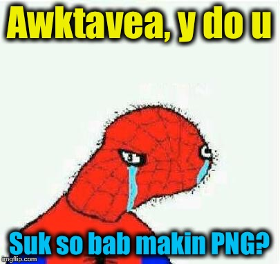 Awktavea, y do u Suk so bab makin PNG? | made w/ Imgflip meme maker