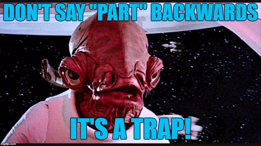 "DON'T SAY ""PART"" BACKWARDS IT'S A TRAP! 