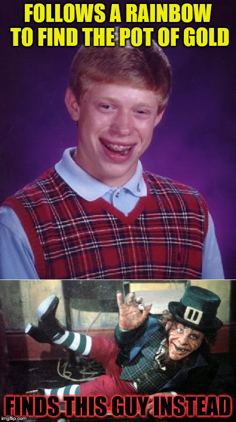 FOLLOWS A RAINBOW TO FIND THE POT OF GOLD FINDS THIS GUY INSTEAD | image tagged in bad luck brian,leprechaun | made w/ Imgflip meme maker
