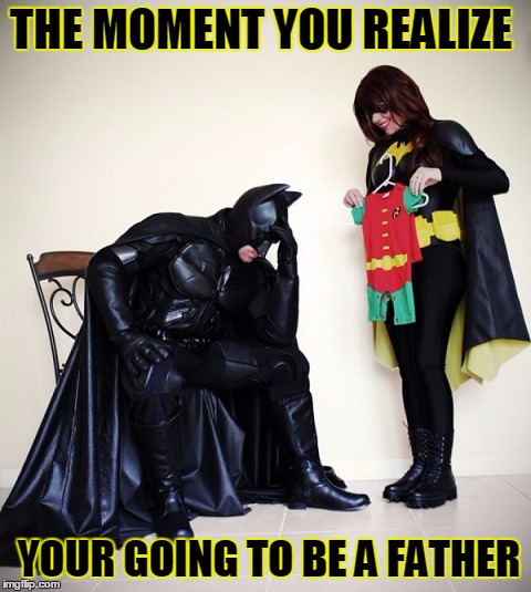 THE MOMENT YOU REALIZE YOUR GOING TO BE A FATHER | image tagged in batman,robin,baby | made w/ Imgflip meme maker