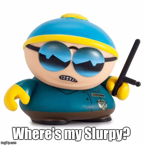 vinyl - so...1024.jpg | Where's my Slurpy? | image tagged in vinyl - so1024jpg | made w/ Imgflip meme maker