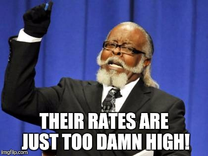 Too Damn High Meme | THEIR RATES ARE JUST TOO DAMN HIGH! | image tagged in memes,too damn high | made w/ Imgflip meme maker