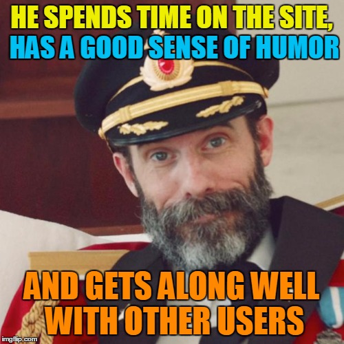 HE SPENDS TIME ON THE SITE, HAS A GOOD SENSE OF HUMOR AND GETS ALONG WELL WITH OTHER USERS HAS A GOOD SENSE OF HUMOR | made w/ Imgflip meme maker