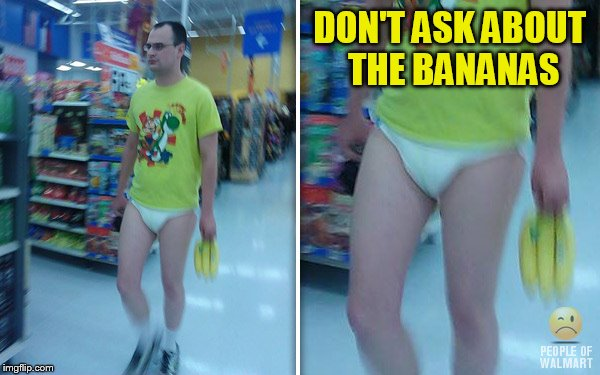 DON'T ASK ABOUT THE BANANAS | made w/ Imgflip meme maker