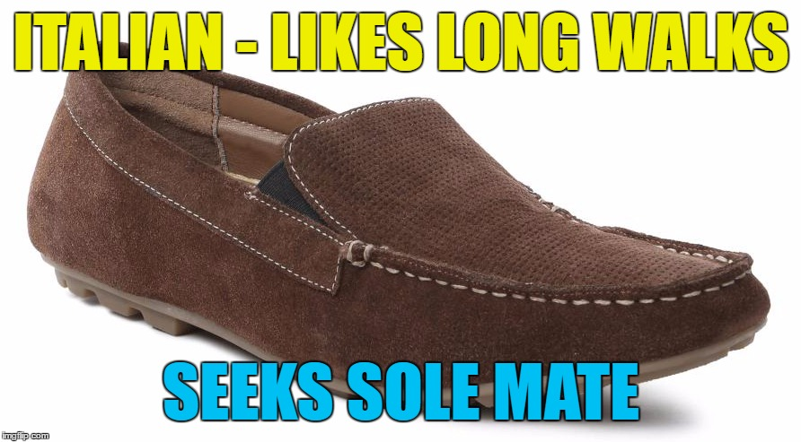 ITALIAN - LIKES LONG WALKS SEEKS SOLE MATE | made w/ Imgflip meme maker