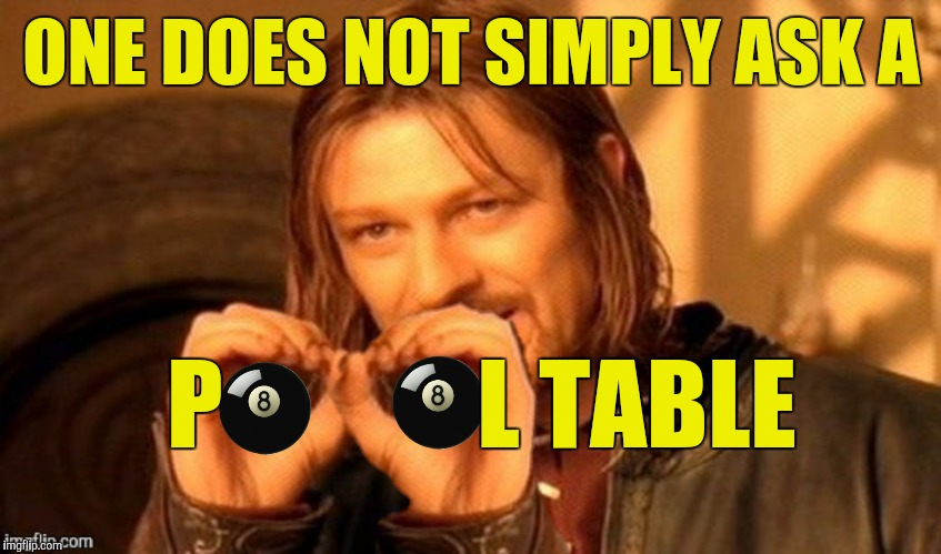 ONE DOES NOT SIMPLY ASK A P             L TABLE | made w/ Imgflip meme maker