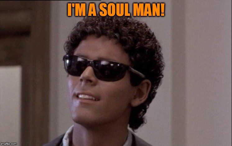 I'M A SOUL MAN! | made w/ Imgflip meme maker
