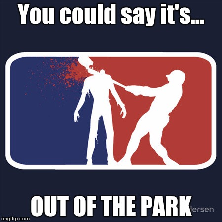 This Is For Zombie Week | You could say it's... OUT OF THE PARK | image tagged in mlb zombie,zombie week | made w/ Imgflip meme maker