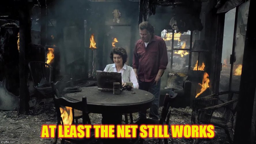 AT LEAST THE NET STILL WORKS | made w/ Imgflip meme maker