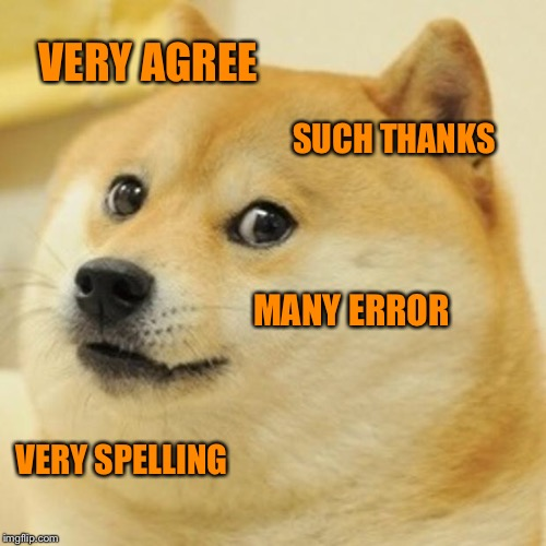 Doge Meme | VERY AGREE SUCH THANKS MANY ERROR VERY SPELLING | image tagged in memes,doge | made w/ Imgflip meme maker