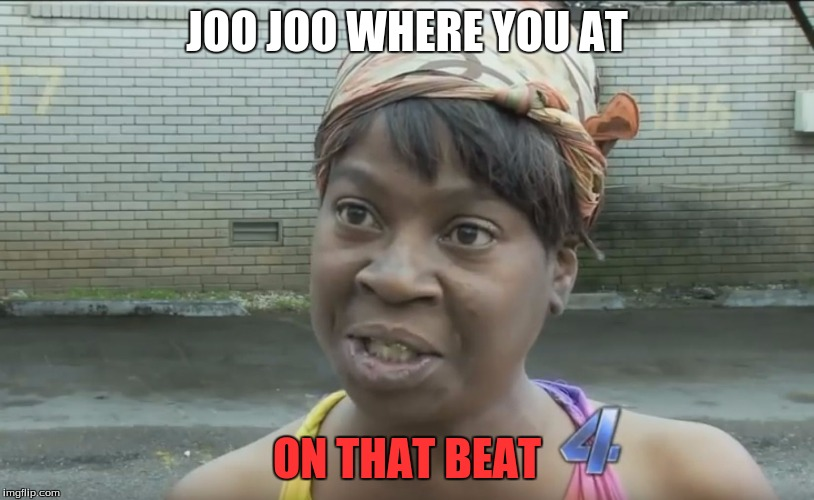 JOO JOO WHERE YOU AT ON THAT BEAT | image tagged in oh lord jesus | made w/ Imgflip meme maker