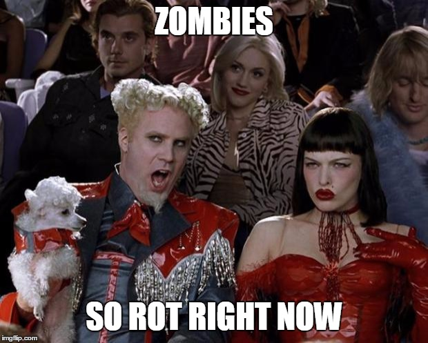 Mugatu So Hot Right Now Meme | ZOMBIES SO ROT RIGHT NOW | image tagged in memes,mugatu so hot right now | made w/ Imgflip meme maker