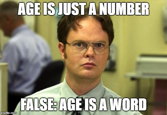 Dwight Schrute Meme | AGE IS JUST A NUMBER FALSE: AGE IS A WORD | image tagged in memes,dwight schrute | made w/ Imgflip meme maker