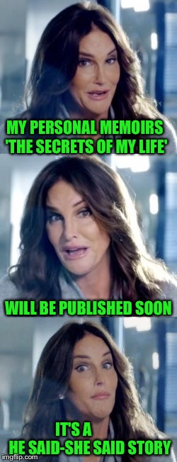 Bad Pun Caitlyn | MY PERSONAL MEMOIRS 'THE SECRETS OF MY LIFE' IT'S A           HE SAID-SHE SAID STORY WILL BE PUBLISHED SOON | image tagged in bad pun caitlyn | made w/ Imgflip meme maker