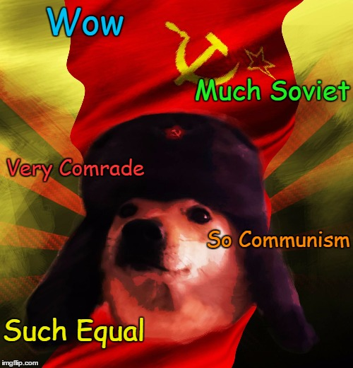 Comrade Doge | Wow Such Equal Much Soviet Very Comrade So Communism | image tagged in comrade doge,doge,memes,trhtimmy | made w/ Imgflip meme maker