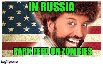 IN RUSSIA PARK FEED ON ZOMBIES | made w/ Imgflip meme maker