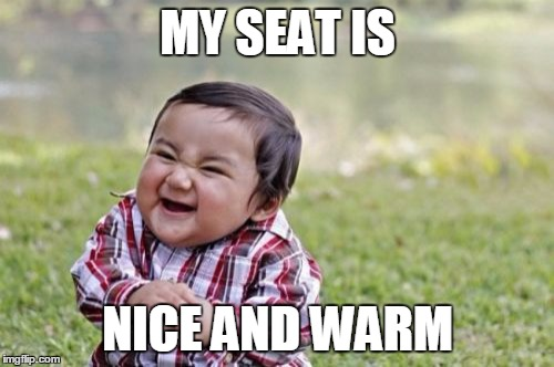 Evil Toddler Meme | MY SEAT IS NICE AND WARM | image tagged in memes,evil toddler | made w/ Imgflip meme maker