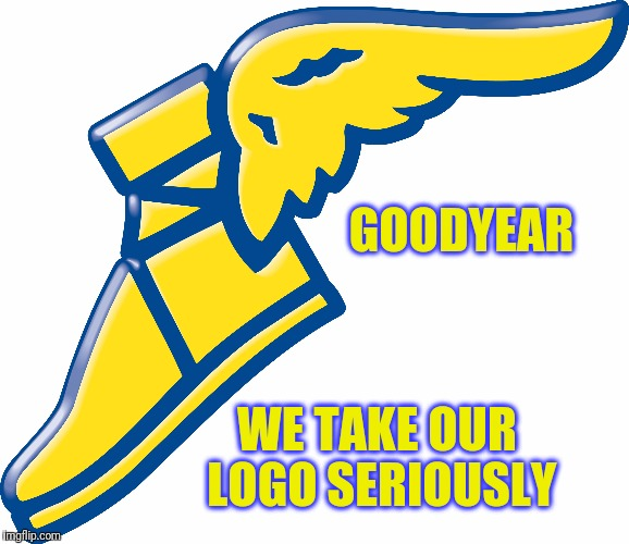 GOODYEAR WE TAKE OUR LOGO SERIOUSLY | made w/ Imgflip meme maker