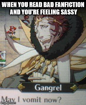 I'm not sorry | WHEN YOU READ BAD FANFICTION AND YOU'RE FEELING SASSY | image tagged in fire emblem,fanfiction,sass,sassy | made w/ Imgflip meme maker