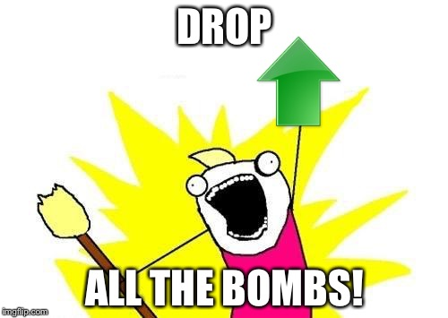 X All The Y Meme | DROP ALL THE BOMBS! | image tagged in memes,x all the y | made w/ Imgflip meme maker