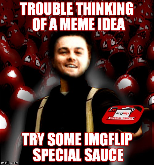 Dip your nugget in some of this! | TROUBLE THINKING OF A MEME IDEA TRY SOME IMGFLIP SPECIAL SAUCE | image tagged in leo serves up some imgflip special sauce | made w/ Imgflip meme maker