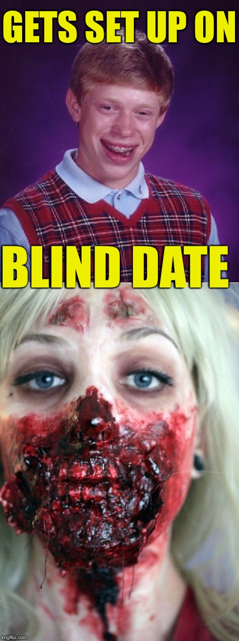 GETS SET UP ON BLIND DATE | image tagged in zombie week | made w/ Imgflip meme maker